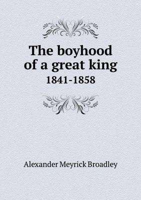 The Boyhood of a Great King 1841-1858