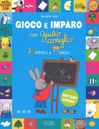 Animali e mondo. Gioco e imparo con Giulio Coniglio. Ediz. a colori. Con Adesivi