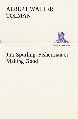 Jim Spurling, Fisherman or Making Good
