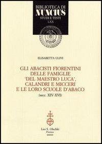 Gli abacisti fiorentini delle famiglie «del maestro Luca», Calandri e Micceri e le loro scuole d'abaco (secc. XIV-XVI)