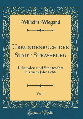 Urkundenbuch der Stadt Strassburg, Vol. 1