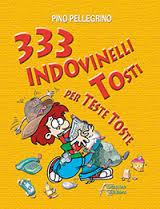 333 indovinelli tosti per teste toste