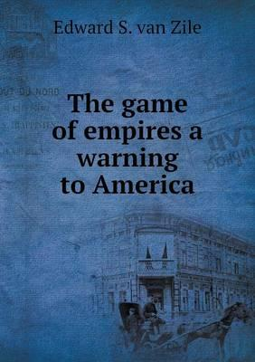 The Game of Empires a Warning to America