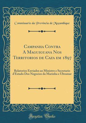 Campanha Contra A Maguiguana Nos Territorios de Caza em 1897