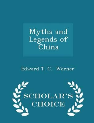 Myths and Legends of China - Scholar's Choice Edition