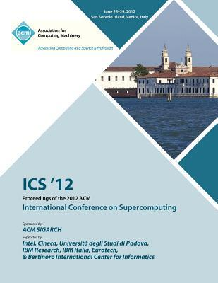 ICS 12 Proceedings of the 2012 ACM International Conference on Supercomputing