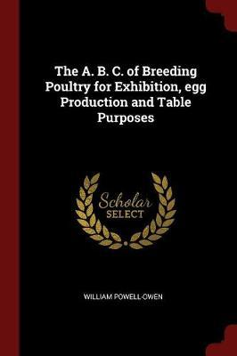 The A. B. C. of Breeding Poultry for Exhibition, Egg Production and Table Purposes