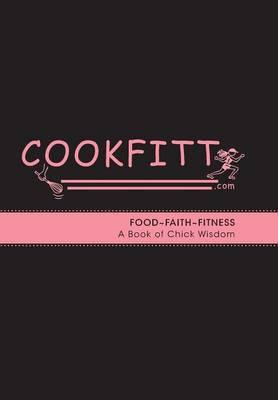 Cookfitt - Food Faith Fitness a Book of Chick Wisdom