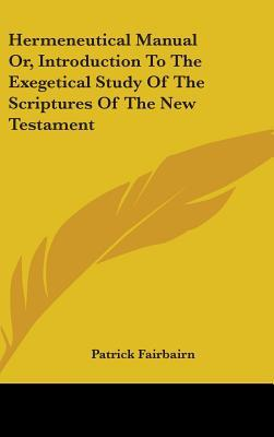 Hermeneutical Manual Or, Introduction to the Exegetical Study of the Scriptures of the New Testament