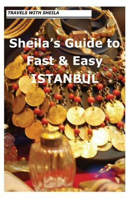 Sheila's Guide to Fast & Easy Istanbul