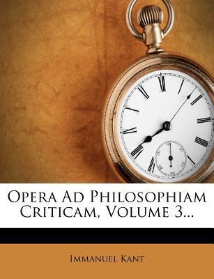 Opera Ad Philosophiam Criticam, Volume 3...