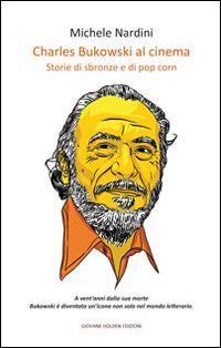 Charles Bukowski al cinema. Storie di sbronze e di pop corn