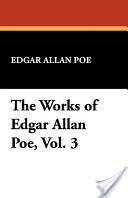 The Works of Edgar Allan Poe, Vol. 3