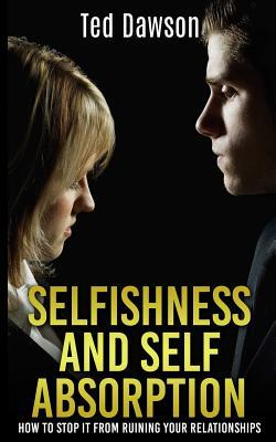 Selfishness and Self Absorption