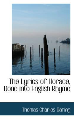 The Lyrics of Horace, Done Into English Rhyme