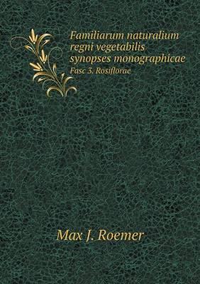 Familiarum Naturalium Regni Vegetabilis Synopses Monographicae Fasc 3. Rosiflorae