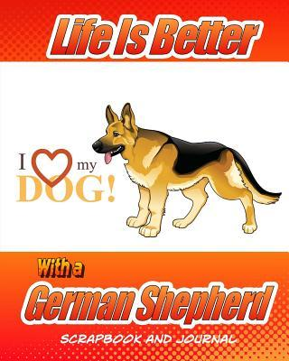 Life Is Better With a German Shepherd Scrapbook and Journal