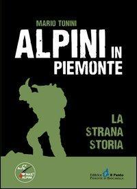 Alpini in Piemonte. La strana storia