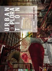Urban exploration. L'ultimo scatto. #One. Ediz. illustrata
