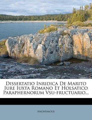 Dissertatio Inridica de Marito Iure Iuxta Romano Et Holsatico Paraphernorum Vsu-Fructuario...