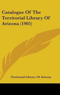 Catalogue of the Territorial Library of Arizona (1905)