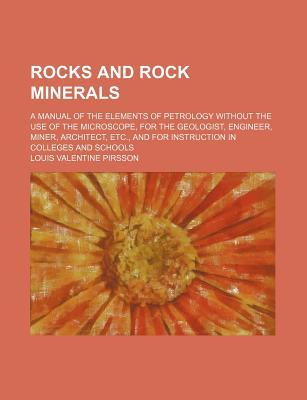 Rocks and Rock Minerals; A Manual of the Elements of Petrology Without the Use of the Microscope, for the Geologist, Engineer, Miner