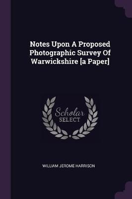 Notes Upon a Proposed Photographic Survey of Warwickshire [a Paper]
