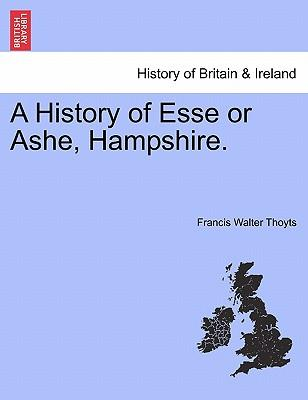 A History of Esse or Ashe, Hampshire.