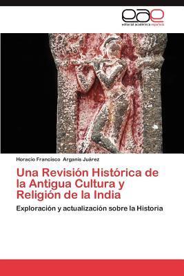 Una Revisión Histórica de la Antigua Cultura y Religión de la India