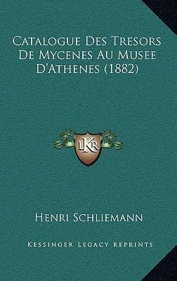 Catalogue Des Tresors de Mycenes Au Musee D'Athenes (1882)