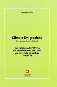 Clima e emigrazione. Un promemoria per i disattenti. Col racconto dell'effetto del cambiamento del clima già avvenuto in Umbria tempo fa