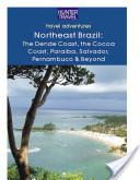 Northeastern Brazil : The Dende Coast, Chapada Diamantina, the Marau Peninsula, the Cocoa Coast, Penambuco and Beyond