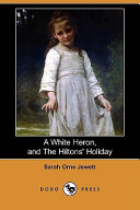A White Heron (Story), and the Hiltons' Holiday (Dodo Press)