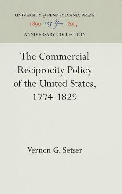 The Commercial Reciprocity Policy of the United States, 1774-1829