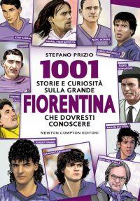 1001 storie e curiosità sulla grande Fiorentina che dovresti conoscere