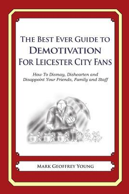 The Best Ever Guide to Demotivation for Leicester City Fans