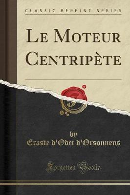 Le Moteur Centripète (Classic Reprint)