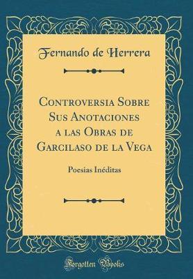 Controversia Sobre Sus Anotaciones a las Obras de Garcilaso de la Vega