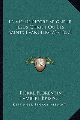 La Vie de Notre Seigneur Jesus Christ Ou Les Saints Evangiles V3 (1857)