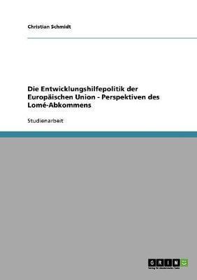 Die Entwicklungshilfepolitik der Europäischen Union - Perspektiven des Lomé-Abkommens