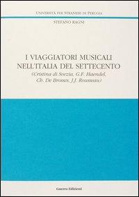 I viaggiatori musicali nell'Italia del Settecento Vol.1