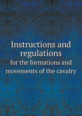 Instructions and Regulations for the Formations and Movements of the Cavalry