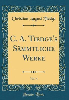 C. A. Tiedge's Sämmtliche Werke, Vol. 4 (Classic Reprint)