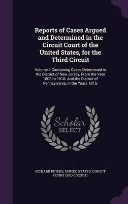Reports of Cases Argued and Determined in the Circuit Court of the United States, for the Third Circuit
