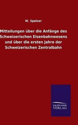 Mitteilungen über die Anfänge des Schweizerischen Eisenbahnwesens und über die ersten Jahre der Schweizerischen Zentralbahn