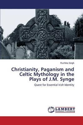 Christianity, Paganism and Celtic Mythology in the Plays of J.M. Synge