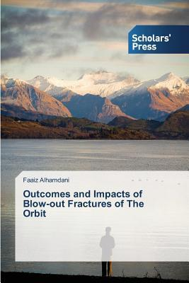 Outcomes and Impacts of Blow-out Fractures of The Orbit