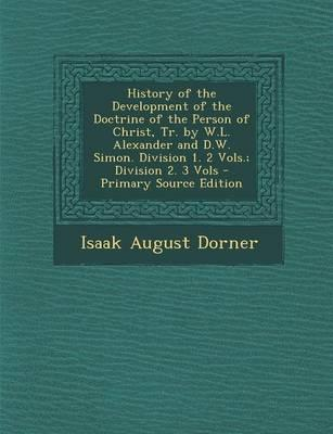 History of the Development of the Doctrine of the Person of Christ, Tr. by W.L. Alexander and D.W. Simon. Division 1. 2 Vols.; Division 2. 3 Vols - PR