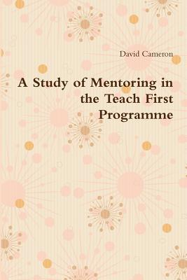A Study of Mentoring in the Teach First Programme