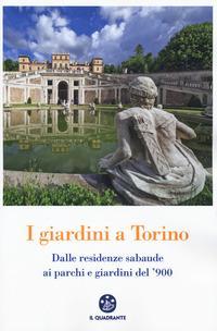 I giardini a Torino. Dalle residenze sabaude ai parchi e giardini del '900